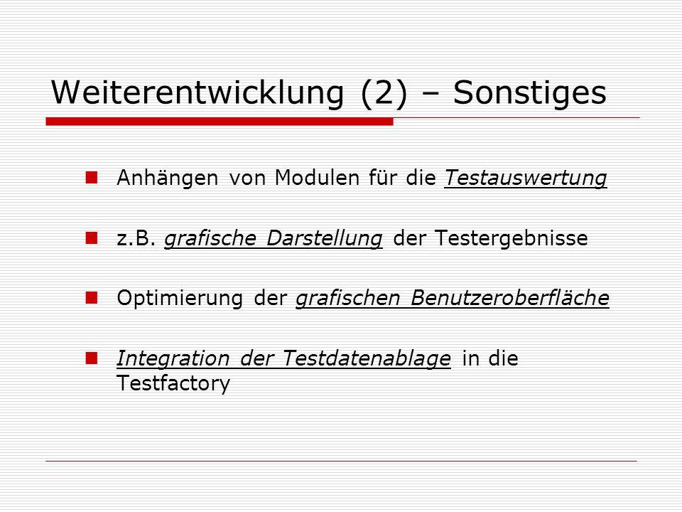 Weiterentwicklung (2) – Sonstiges Anhängen von Modulen für die Testauswertung z.B.