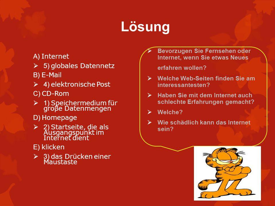 Lösung A) Internet 5) globales Datennetz B) E-Mail 4) elektronische Post C) CD-Rom 1) Speichermedium für groβe Datenmengen D) Homepage 2) Startseite,