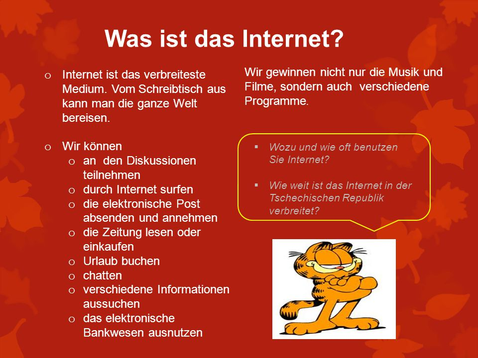 Was ist das Internet? o Internet ist das verbreiteste Medium. Vom Schreibtisch aus kann man die ganze Welt bereisen. o Wir können o an den Diskussione