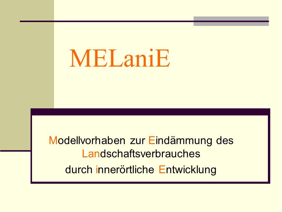 MELaniE Modellvorhaben zur Eindämmung des Landschaftsverbrauches durch innerörtliche Entwicklung