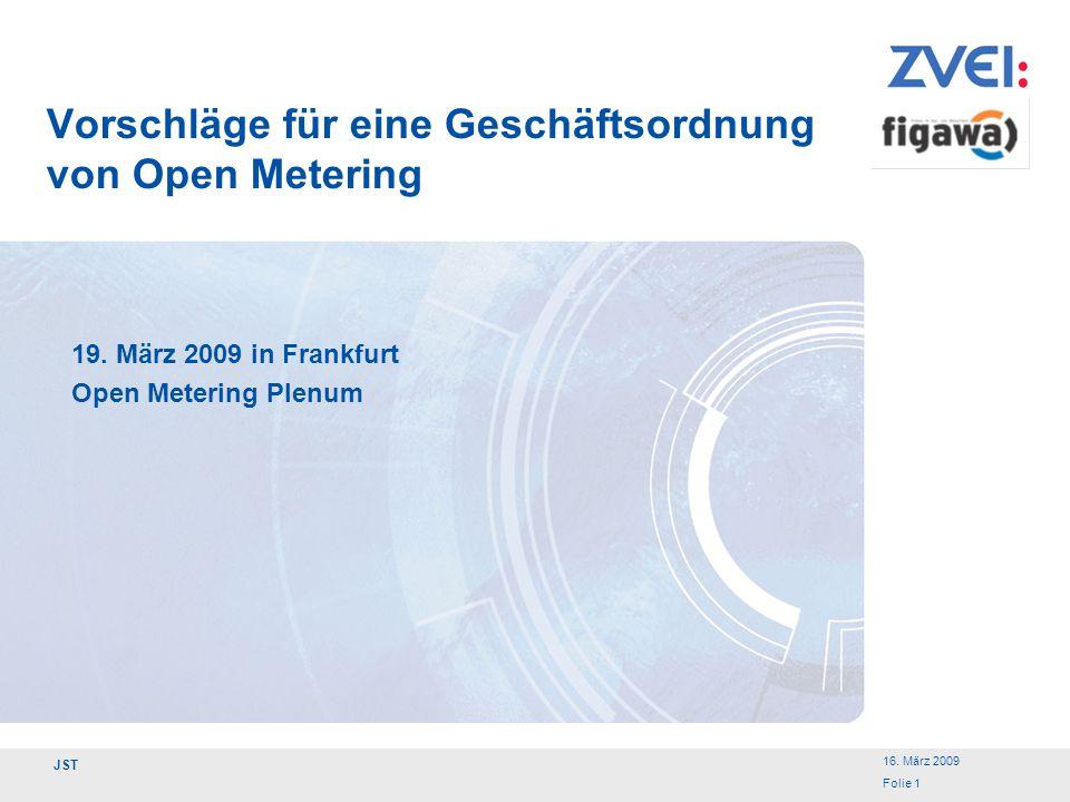 16. März 2009 Folie 1 JST Vorschläge für eine Geschäftsordnung von Open Metering 19. März 2009 in Frankfurt Open Metering Plenum