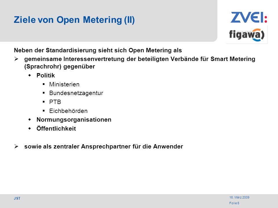 16. März 2009 Folie 5 JST Ziele von Open Metering (II) Neben der Standardisierung sieht sich Open Metering als gemeinsame Interessenvertretung der bet