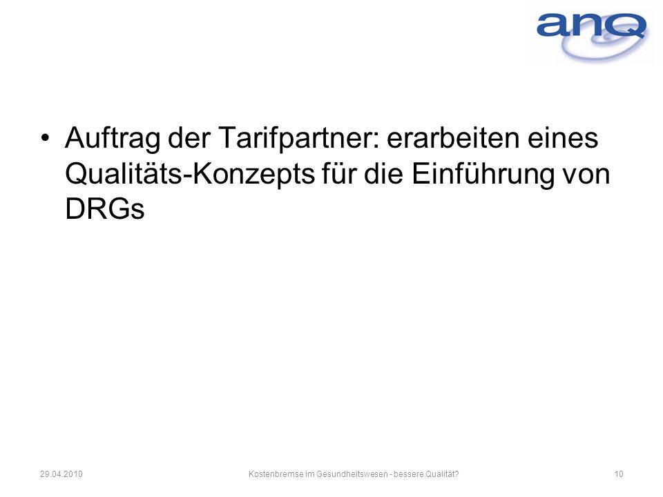 Auftrag der Tarifpartner: erarbeiten eines Qualitäts-Konzepts für die Einführung von DRGs 29.04.2010Kostenbremse im Gesundheitswesen - bessere Qualitä