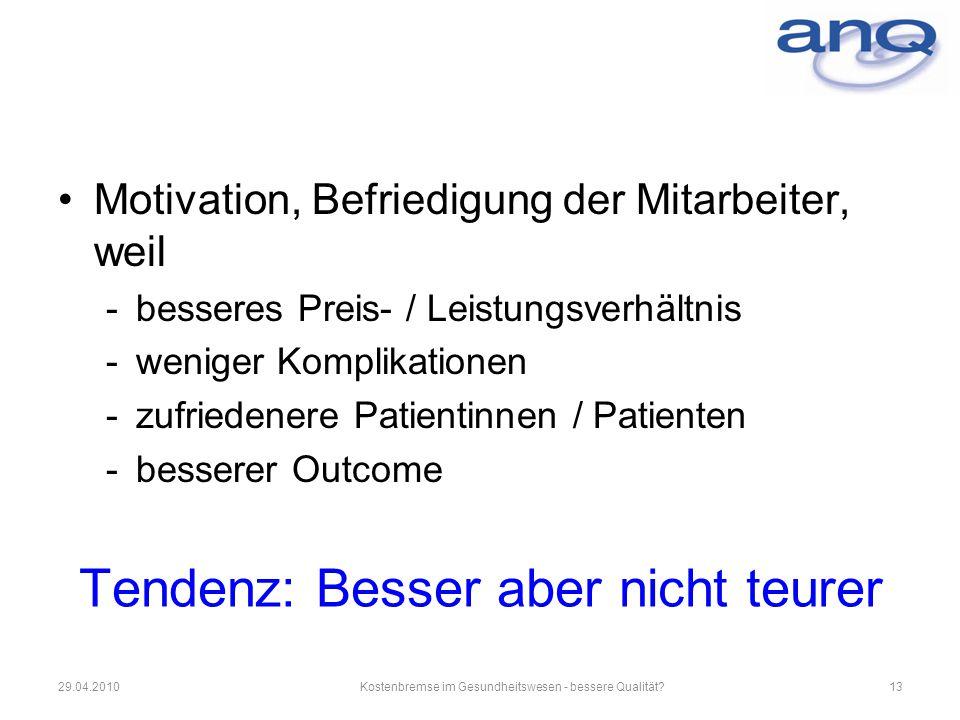 Tendenz: Besser aber nicht teurer Motivation, Befriedigung der Mitarbeiter, weil -besseres Preis- / Leistungsverhältnis -weniger Komplikationen -zufri