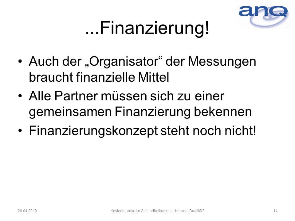 ...Finanzierung! Auch der Organisator der Messungen braucht finanzielle Mittel Alle Partner müssen sich zu einer gemeinsamen Finanzierung bekennen Fin