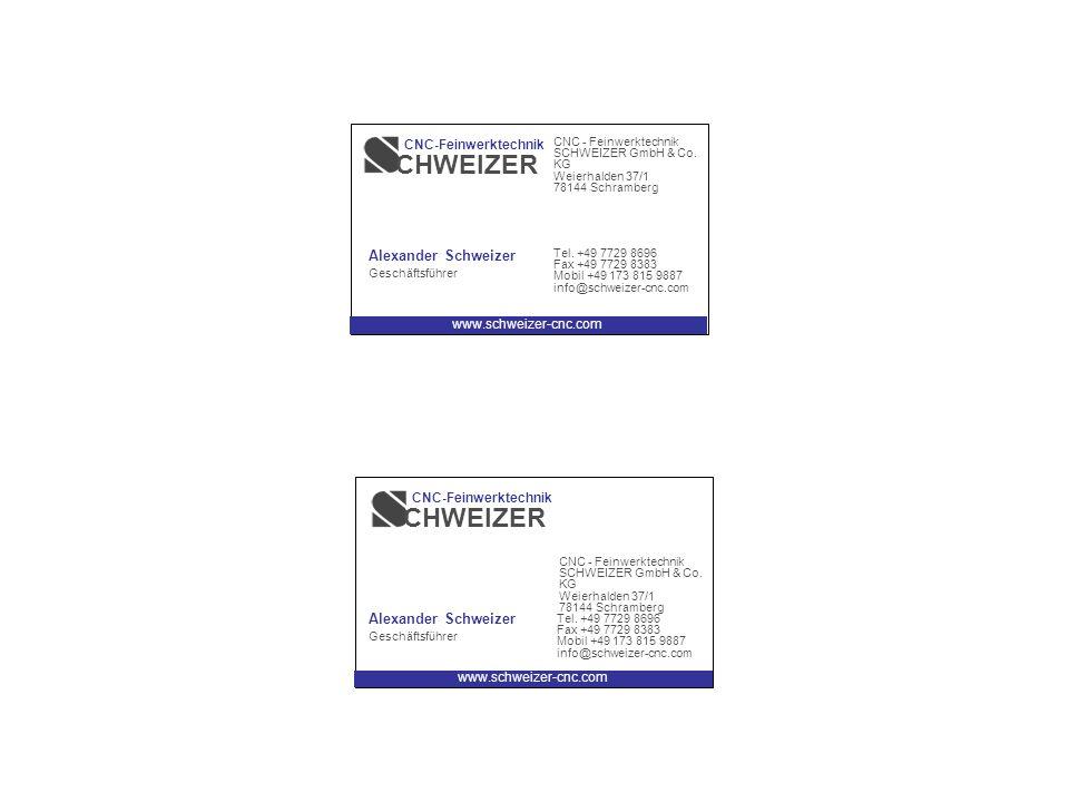 SCHWEIZER GmbH & Co. KG Weierhalden 37/1 78144 Schramberg Tel. +49 7729 8696 Fax +49 7729 8383 Mobil +49 173 815 9887 info@schweizer-cnc.com www.schwe