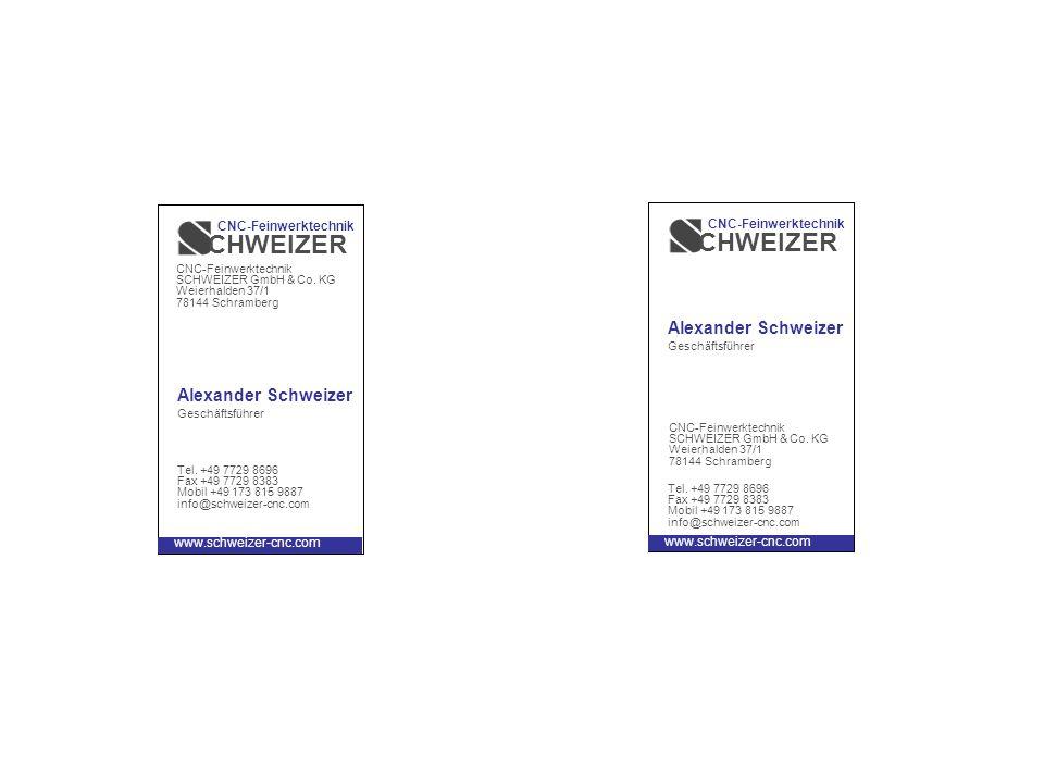 Alexander Schweizer Geschäftsführer Tel. +49 7729 8696 Fax +49 7729 8383 Mobil +49 173 815 9887 info@schweizer-cnc.com CHWEIZER CNC-Feinwerktechnik CN