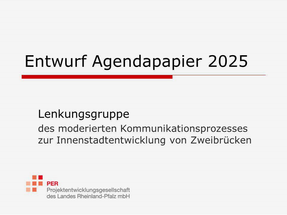 Entwurf Agendapapier 2025 Lenkungsgruppe des moderierten Kommunikationsprozesses zur Innenstadtentwicklung von Zweibrücken