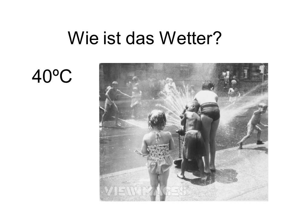 Wie ist das Wetter? 40ºC