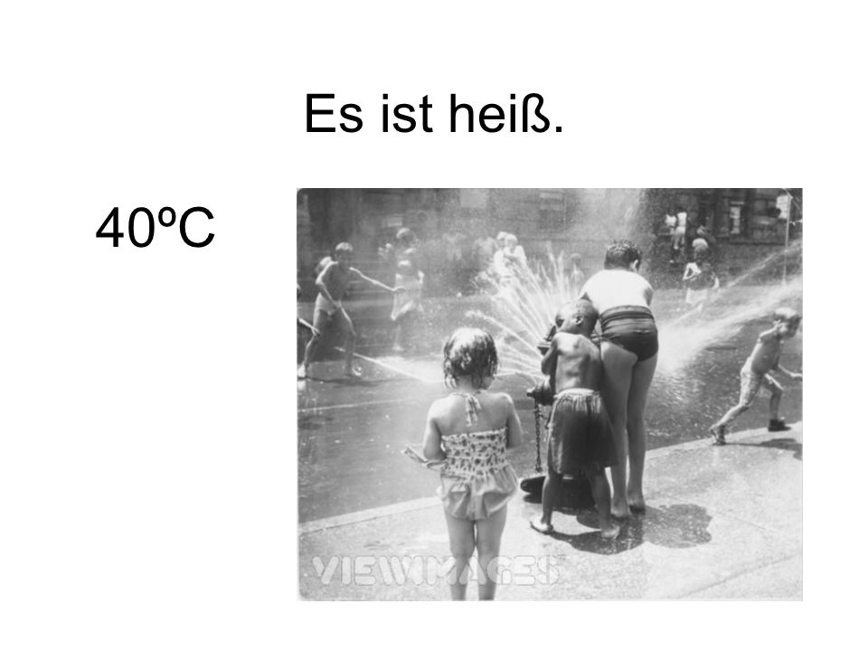 Es ist heiß. 40ºC
