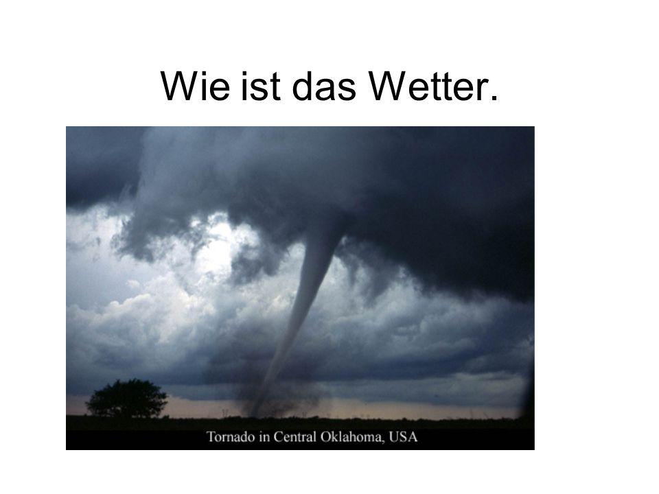 Wie ist das Wetter.