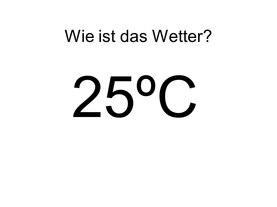 Wie ist das Wetter? 25ºC