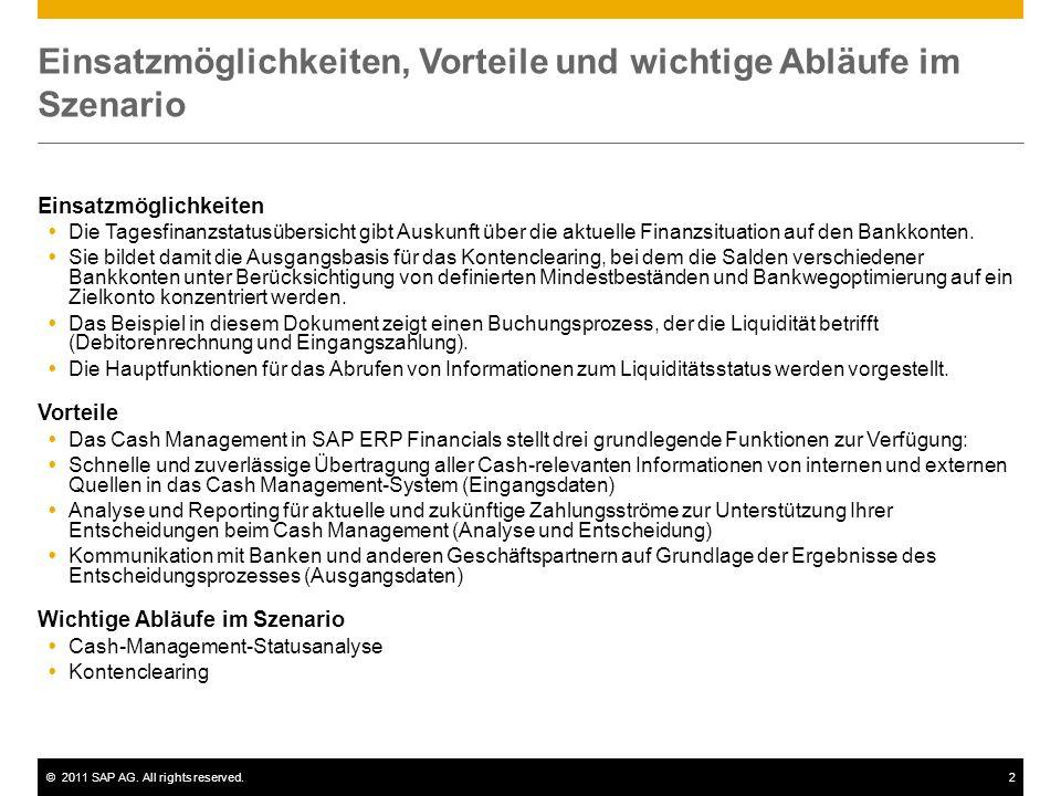 ©2011 SAP AG. All rights reserved.2 Einsatzmöglichkeiten, Vorteile und wichtige Abläufe im Szenario Einsatzmöglichkeiten Die Tagesfinanzstatusübersich