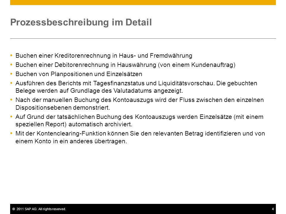 ©2011 SAP AG. All rights reserved.4 Prozessbeschreibung im Detail Buchen einer Kreditorenrechnung in Haus- und Fremdwährung Buchen einer Debitorenrech