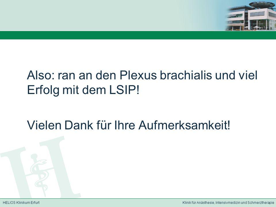 HELIOS Klinikum ErfurtKlinik für Anästhesie, Intensivmedizin und Schmerztherapie Also: ran an den Plexus brachialis und viel Erfolg mit dem LSIP.