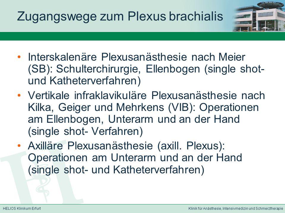 HELIOS Klinikum ErfurtKlinik für Anästhesie, Intensivmedizin und Schmerztherapie Nebenwirkungen/Komplikationen Interskalenäre Plexusanästhesie (SB): Horner- Syndrom, ipsilaterale Phrenikus-, Rekurrensparese Vertikale infraklavikuläre Plexusanästhesie (VIB): Horner-Syndrom, Pneumothorax, Gefäßpunktion Axilläre Plexusanästhesie (axill.