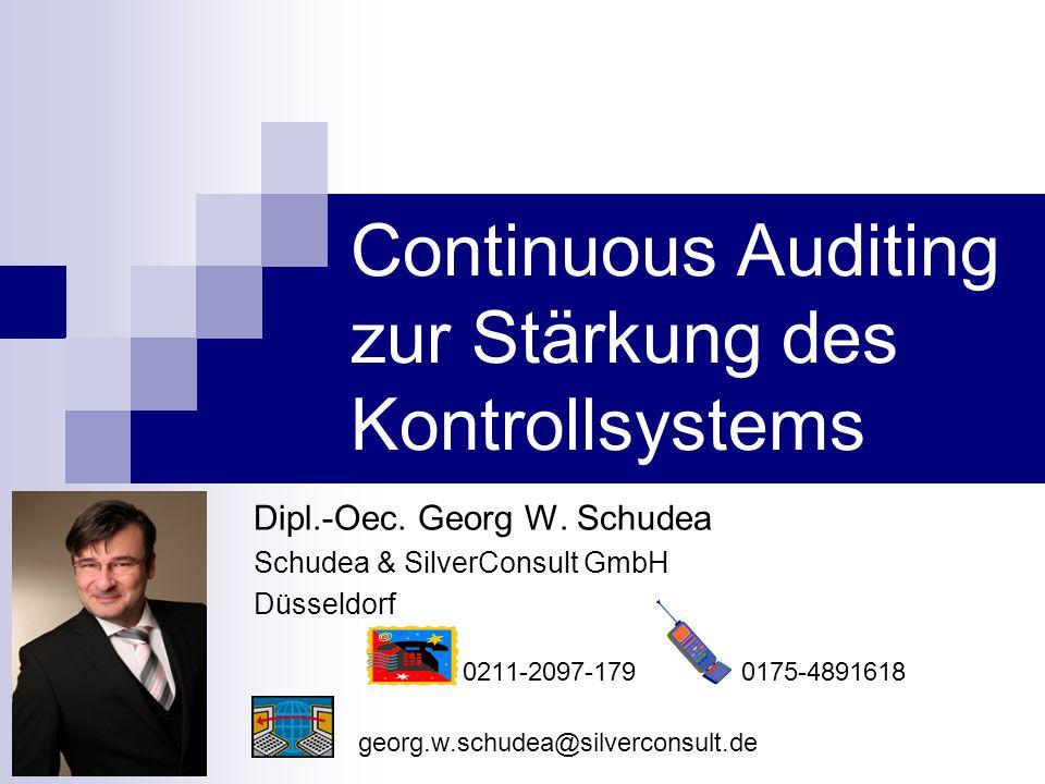 Continuous Auditing zur Stärkung des Kontrollsystems Dipl.-Oec. Georg W. Schudea Schudea & SilverConsult GmbH Düsseldorf 0211-2097-179 0175-4891618 ge