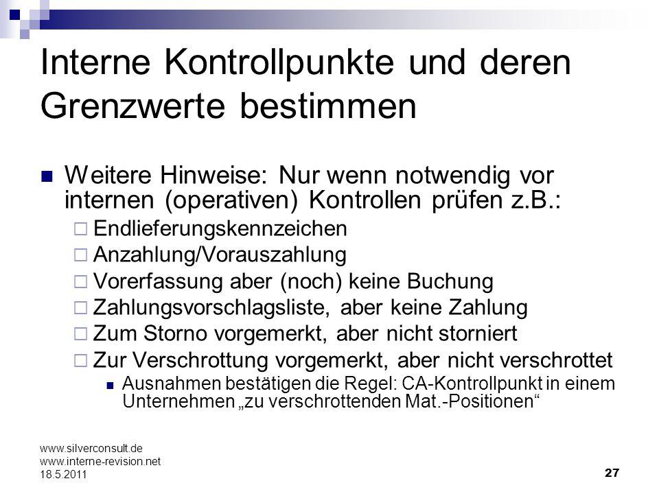 27 www.silverconsult.de www.interne-revision.net 18.5.2011 Interne Kontrollpunkte und deren Grenzwerte bestimmen Weitere Hinweise: Nur wenn notwendig