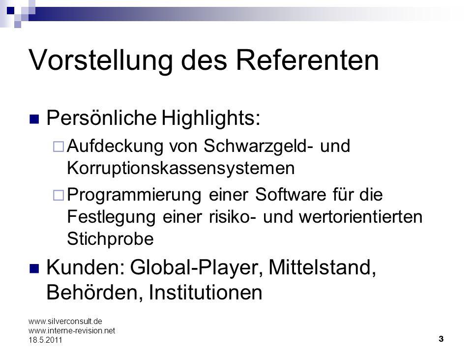 24 www.silverconsult.de www.interne-revision.net 18.5.2011 Fachbereichsspezifische Risiken erkennen Alte Prüfungen können herangezogen werden Erfahrungswerte von Mitarbeitern Prioritäten = Wert x Wahrscheinlichkeit des Eintritts