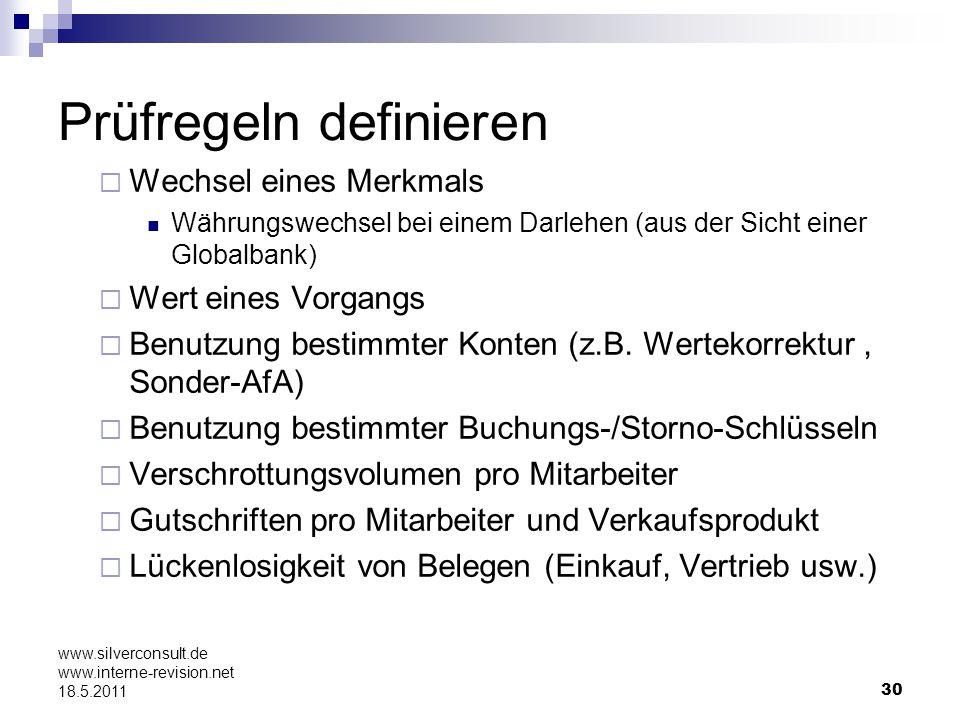 30 www.silverconsult.de www.interne-revision.net 18.5.2011 Prüfregeln definieren Wechsel eines Merkmals Währungswechsel bei einem Darlehen (aus der Si