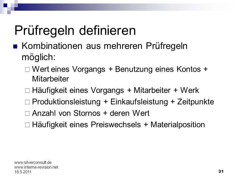 31 www.silverconsult.de www.interne-revision.net 18.5.2011 Prüfregeln definieren Kombinationen aus mehreren Prüfregeln möglich: Wert eines Vorgangs +