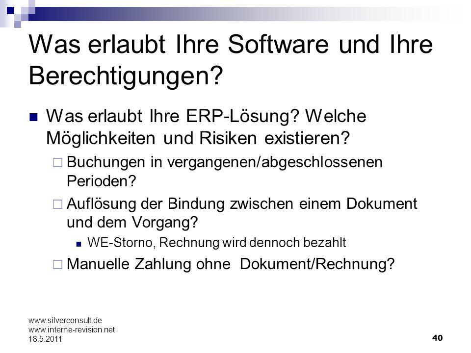 40 www.silverconsult.de www.interne-revision.net 18.5.2011 Was erlaubt Ihre Software und Ihre Berechtigungen? Was erlaubt Ihre ERP-Lösung? Welche Mögl