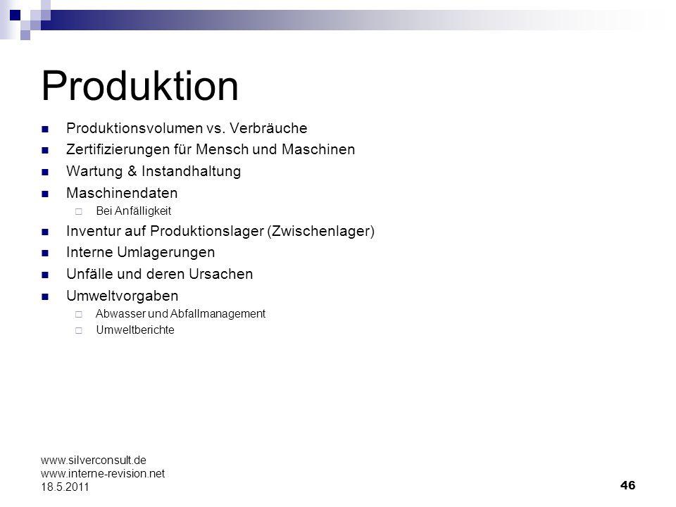 46 www.silverconsult.de www.interne-revision.net 18.5.2011 Produktion Produktionsvolumen vs. Verbräuche Zertifizierungen für Mensch und Maschinen Wart