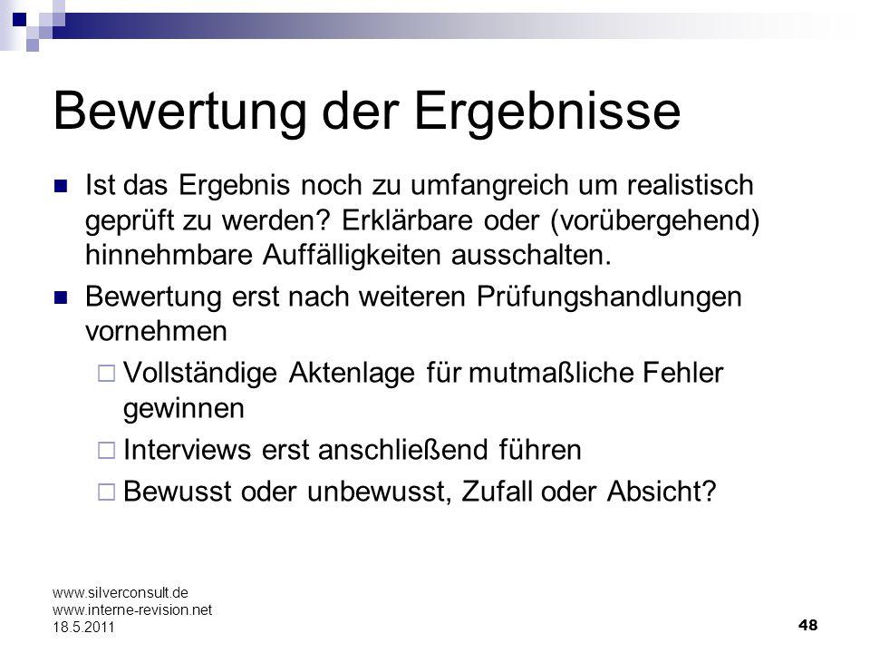 48 www.silverconsult.de www.interne-revision.net 18.5.2011 Bewertung der Ergebnisse Ist das Ergebnis noch zu umfangreich um realistisch geprüft zu wer
