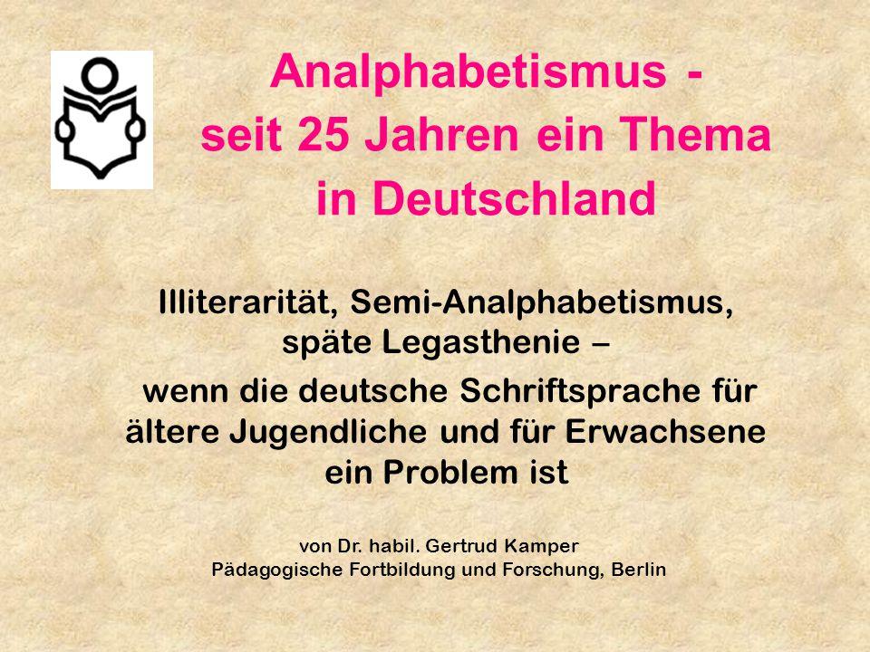Analphabetismus - seit 25 Jahren ein Thema in Deutschland Illiterarität, Semi-Analphabetismus, späte Legasthenie – wenn die deutsche Schriftsprache fü