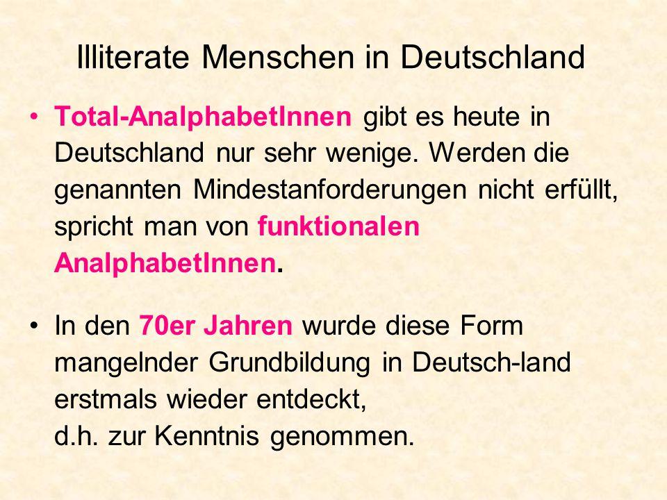 Total-AnalphabetInnen gibt es heute in Deutschland nur sehr wenige. Werden die genannten Mindestanforderungen nicht erfüllt, spricht man von funktiona