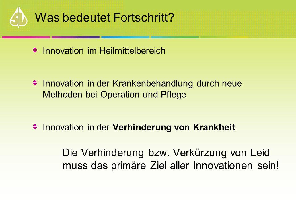 Was bedeutet Fortschritt? Innovation im Heilmittelbereich Innovation in der Krankenbehandlung durch neue Methoden bei Operation und Pflege Innovation