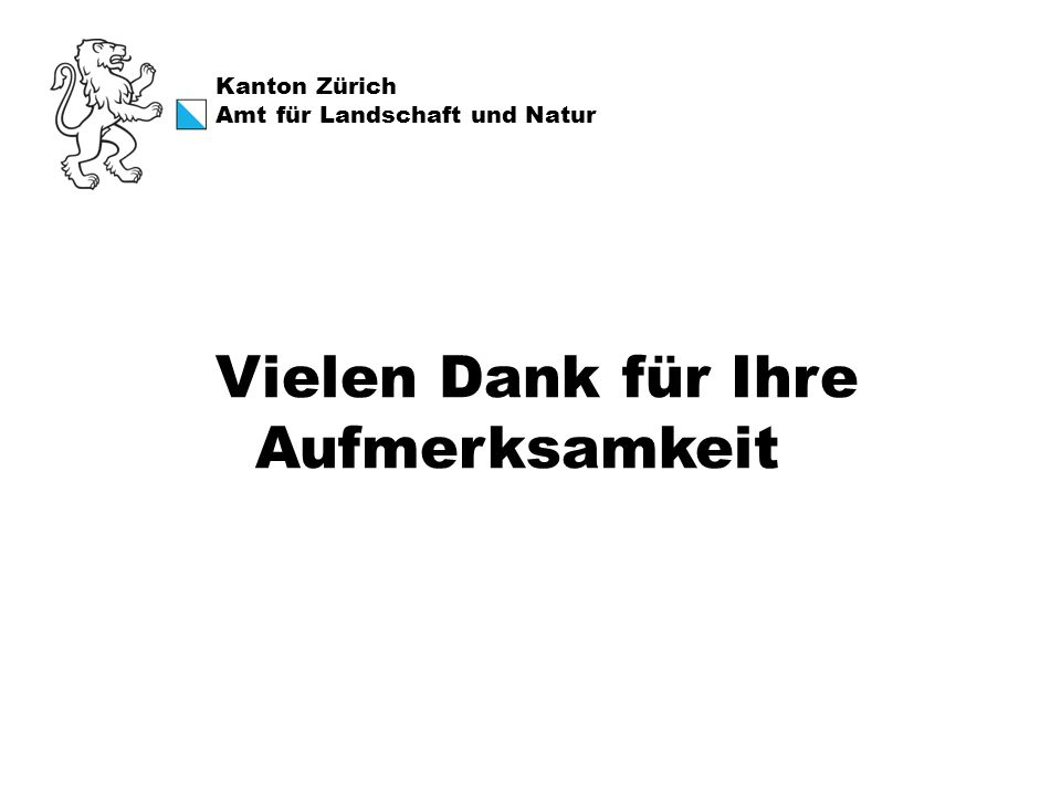 Kanton Zürich Amt für Landschaft und Natur Vielen Dank für Ihre Aufmerksamkeit
