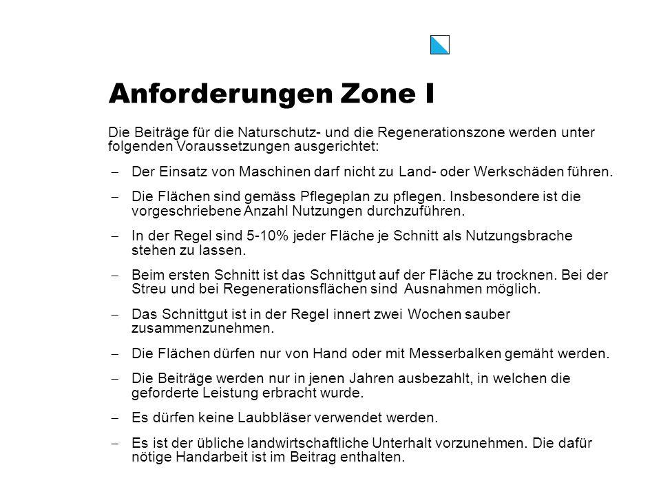 Anforderungen Zone I Die Beiträge für die Naturschutz- und die Regenerationszone werden unter folgenden Voraussetzungen ausgerichtet: Der Einsatz von Maschinen darf nicht zu Land- oder Werkschäden führen.