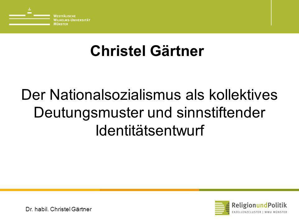 Der Nationalsozialismus als kollektives Deutungsmuster und sinnstiftender Identitätsentwurf Christel Gärtner Dr. habil. Christel Gärtner