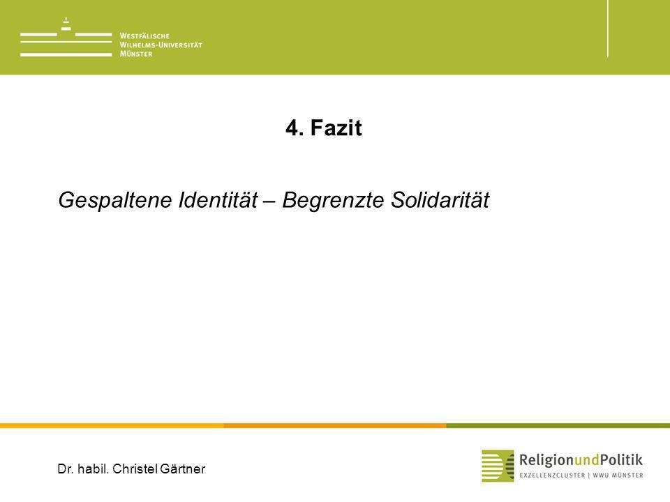 4. Fazit Gespaltene Identität – Begrenzte Solidarität Dr. habil. Christel Gärtner