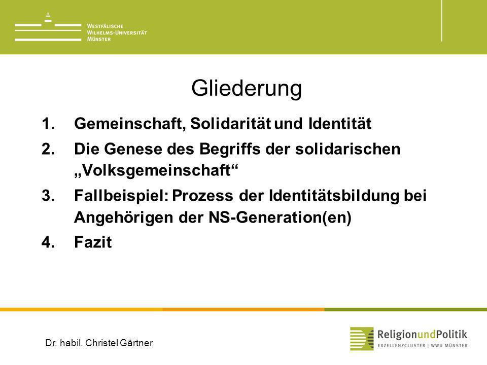 Gliederung 1.Gemeinschaft, Solidarität und Identität 2.Die Genese des Begriffs der solidarischen Volksgemeinschaft 3.Fallbeispiel: Prozess der Identitätsbildung bei Angehörigen der NS-Generation(en) 4.Fazit Dr.