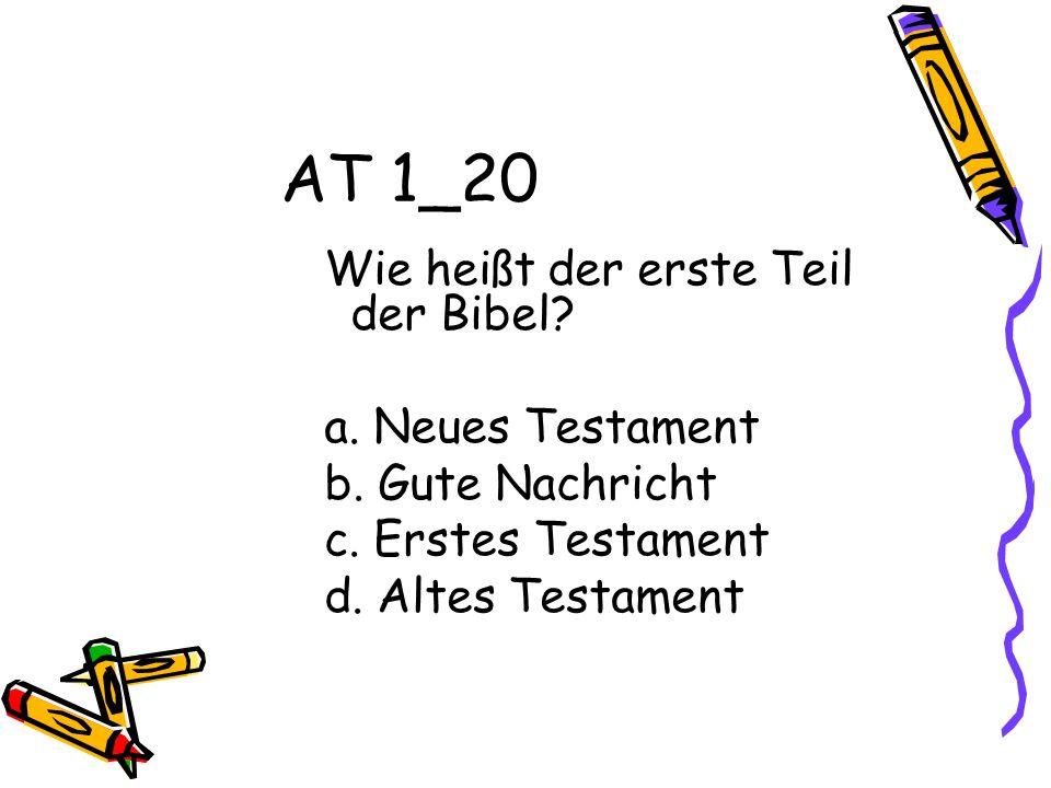 AT 1_20 Wie heißt der erste Teil der Bibel.a. Neues Testament b.