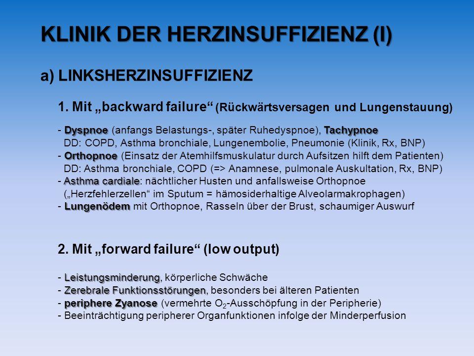 KLINIK DER HERZINSUFFIZIENZ (I) a)LINKSHERZINSUFFIZIENZ 1. Mit backward failure (Rückwärtsversagen und Lungenstauung) DyspnoeTachypnoe - Dyspnoe (anfa
