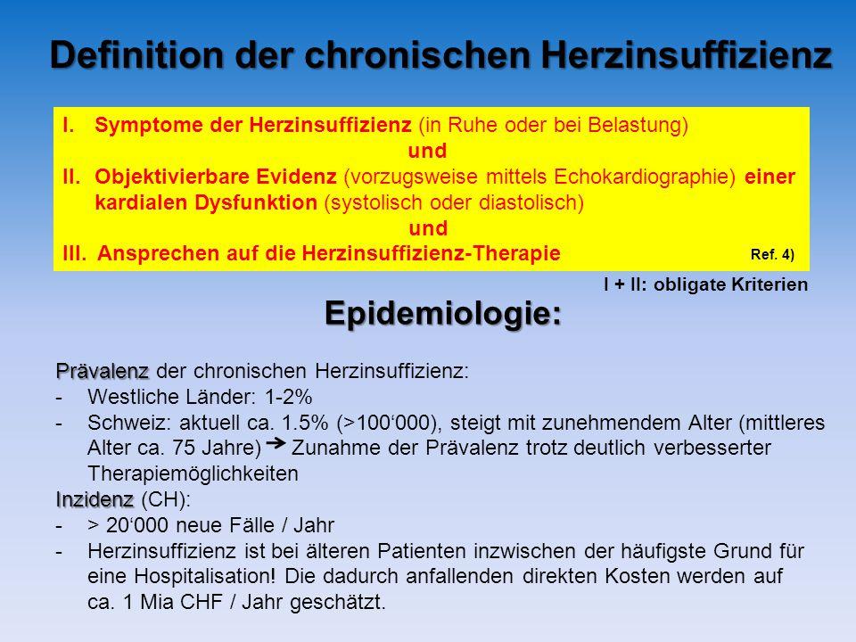 Definition der chronischen Herzinsuffizienz I.Symptome der Herzinsuffizienz (in Ruhe oder bei Belastung) und II. Objektivierbare Evidenz (vorzugsweise