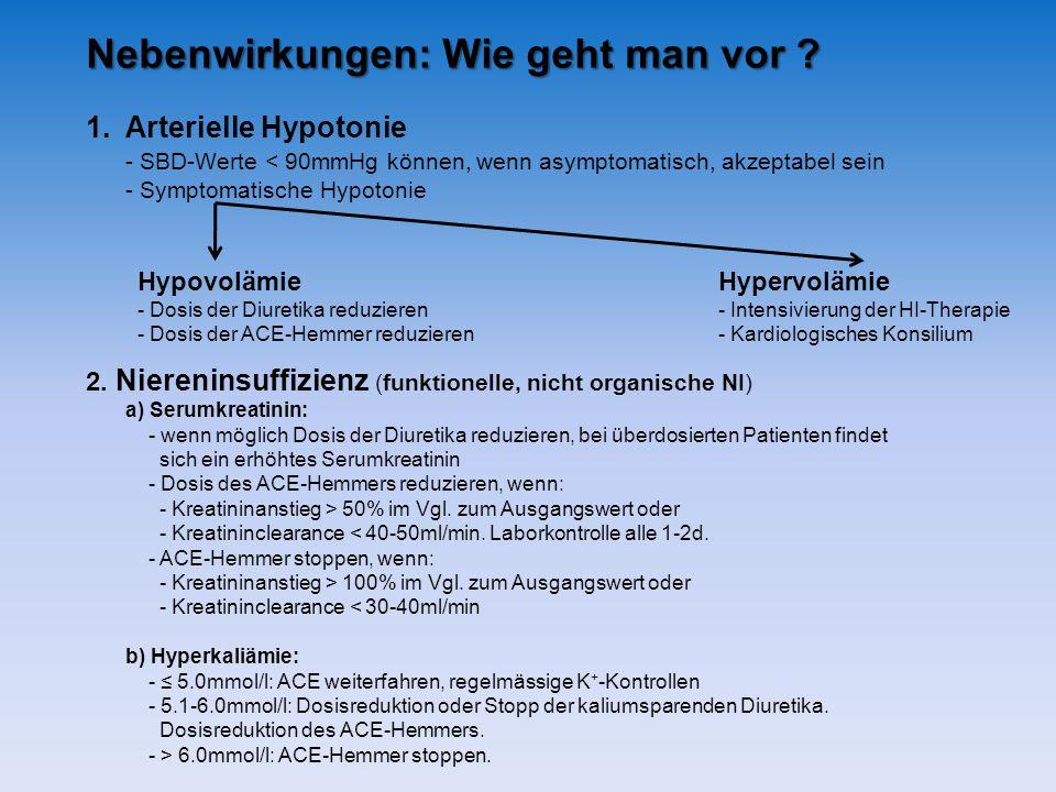 Nebenwirkungen: Wie geht man vor ? 1.Arterielle Hypotonie - SBD-Werte < 90mmHg können, wenn asymptomatisch, akzeptabel sein - Symptomatische Hypotonie