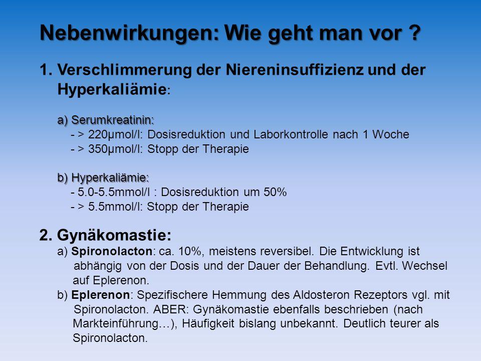 Nebenwirkungen: Wie geht man vor ? 1.Verschlimmerung der Niereninsuffizienz und der Hyperkaliämie : a) Serumkreatinin: - > 220µmol/l: Dosisreduktion u