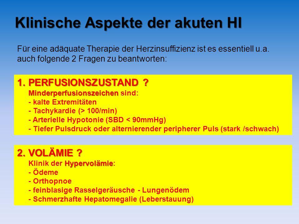 Klinische Aspekte der akuten HI 1.PERFUSIONSZUSTAND? 1.PERFUSIONSZUSTAND ? Minderperfusionszeichen Minderperfusionszeichen sind: - kalte Extremitäten
