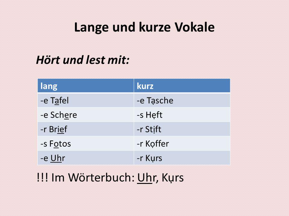 Laut-Buchstaben-Beziehung lange Vokale -Doppelvokale: Tee, Zoo -Vokal+h: Uhr, wohnen -ie: sie, wie, markieren kurze Vokale -Vokal+Doppelkonsonant: kmmen, Hft -Vokal+ck: Zcker
