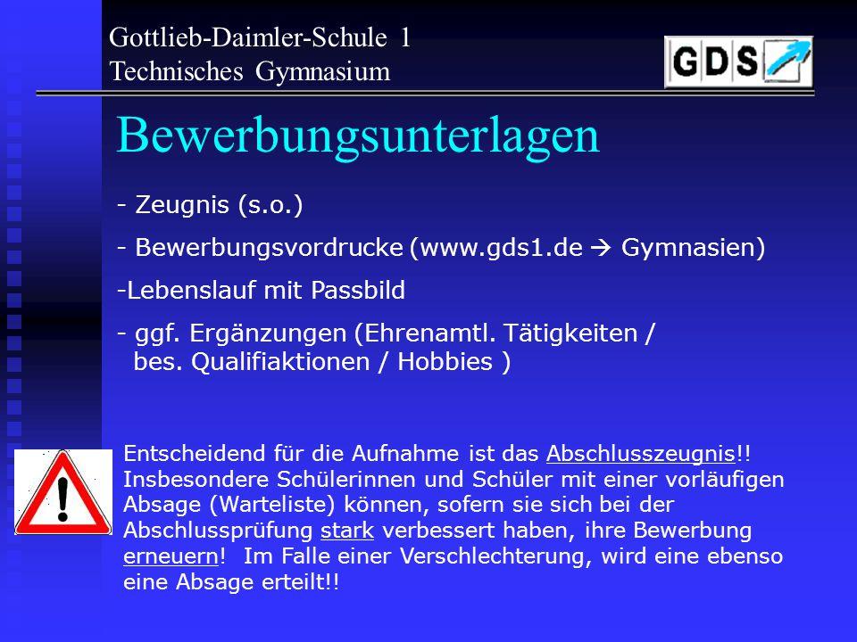 Gottlieb-Daimler-Schule 1 Technisches Gymnasium Anmeldungen Bewerbungsschluss: 01.3.2006! Die Bewerbung muss für ein bestimmtes Profil abgegeben werde