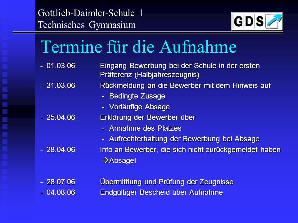 Gottlieb-Daimler-Schule 1 Technisches Gymnasium Bewerbungsunterlagen - Zeugnis (s.o.) - Bewerbungsvordrucke (www.gds1.de Gymnasien) -Lebenslauf mit Pa