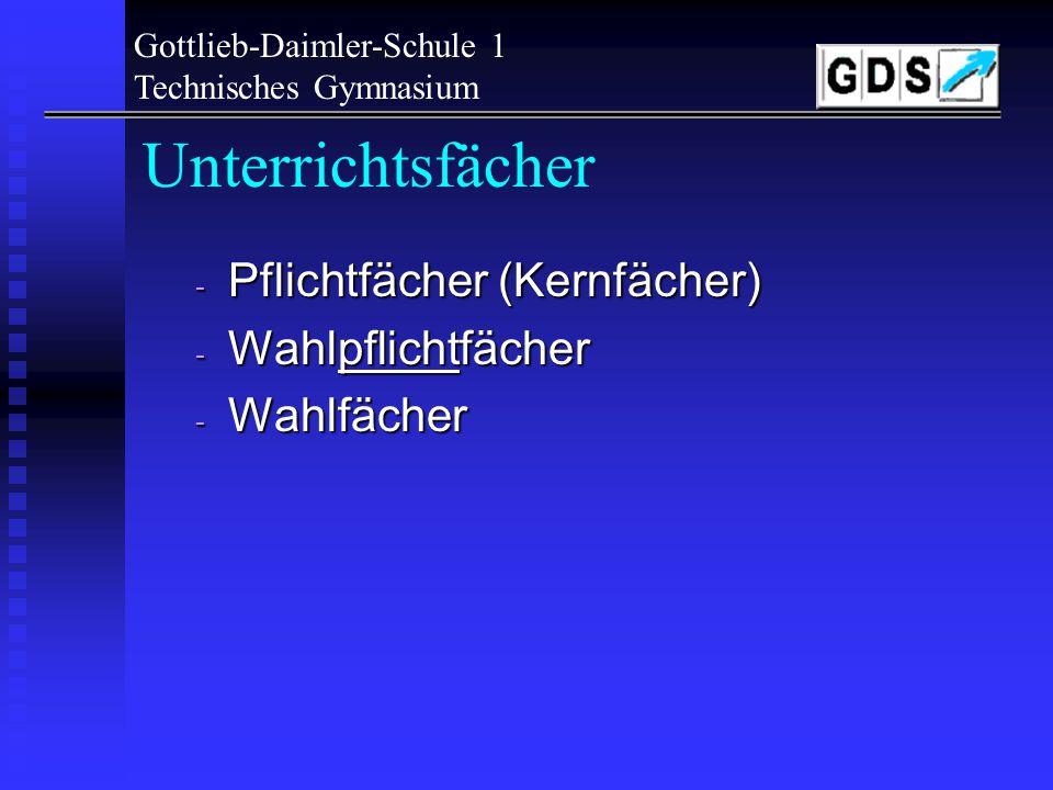 Gottlieb-Daimler-Schule 1 Technisches Gymnasium Fremdsprachen - eine Fremdsprache muss durchgehend bis zum Abitur belegt werden - dies kann auch die am TG neu begonnene Fremdsprache sein (Franz.