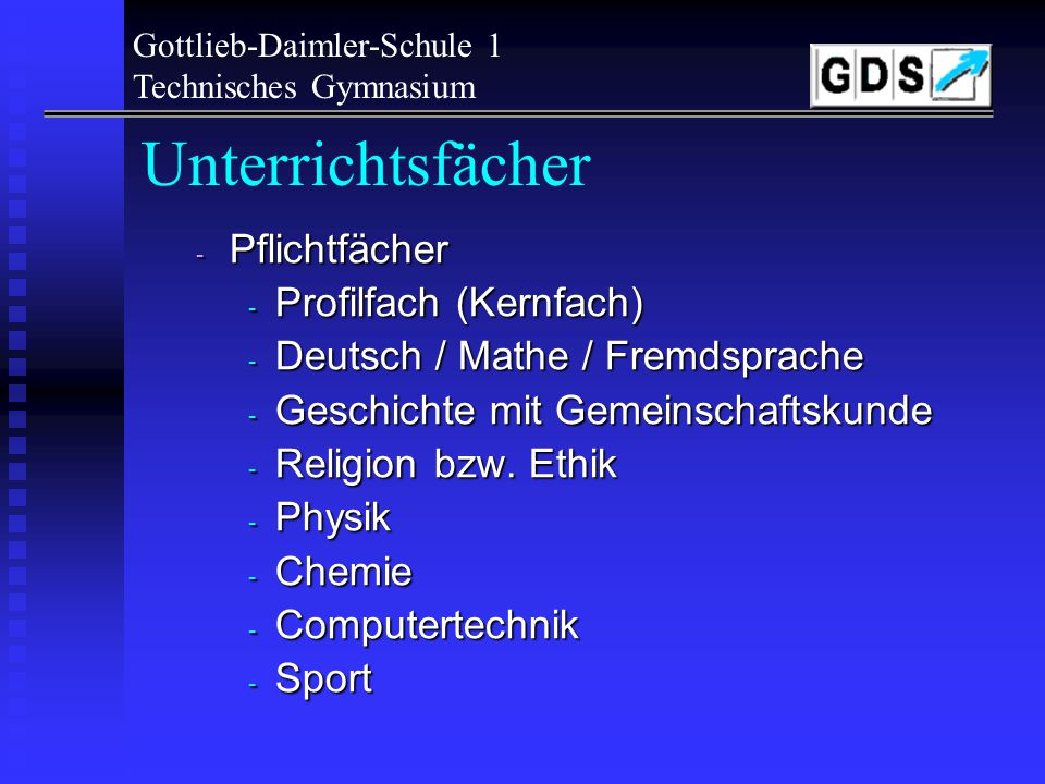 Gottlieb-Daimler-Schule 1 Technisches Gymnasium Unterrichtsfächer - Pflichtfächer - Pflichtfächer (Kernfächer) - Wahlpflichtfächer - Wahlfächer