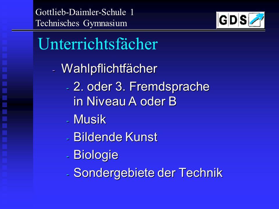 Gottlieb-Daimler-Schule 1 Technisches Gymnasium Unterrichtsfächer - Pflichtfächer - Profilfach (Kernfach) - Deutsch / Mathe / Fremdsprache - Geschichte mit Gemeinschaftskunde - Religion bzw.
