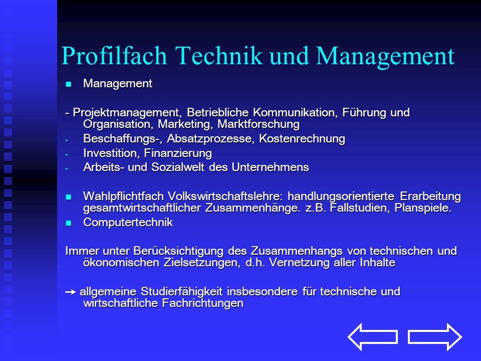 Profilfach Technik und Management In dem ab dem Schuljahr 06/07 neu angebotenen Profilfach werden technische Inhalte mit wirtschaftswissenschaftlichen Schwerpunkten verknüpft.