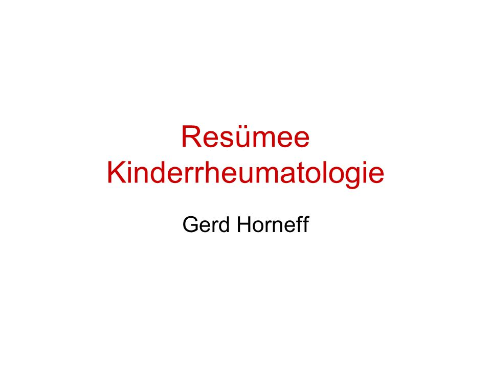 Resümee Kinderrheumatologie Gerd Horneff